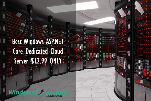 Best Windows ASP.NET Core Dedicated Cloud Server $12.99 ONLY