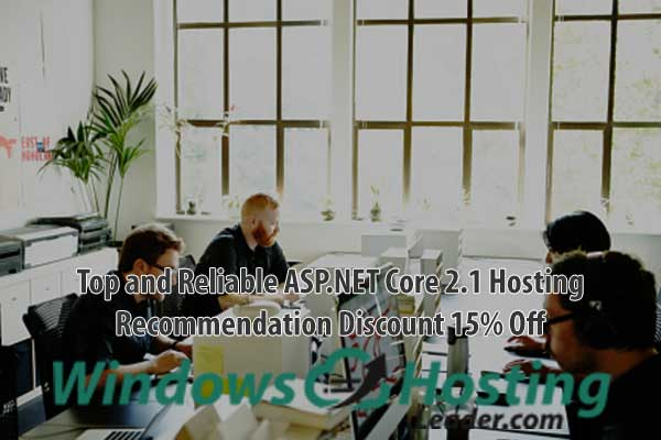 Top and Reliable ASP.NET Core 2.1 Hosting Recommendation Discount 15% Off