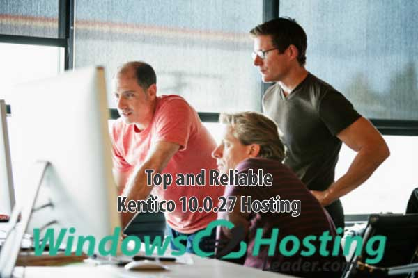 Top and Reliable Kentico 10.0.27 Hosting