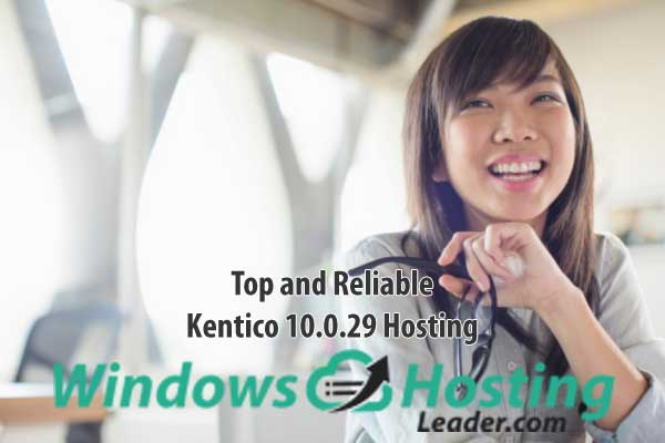 Top and Reliable Kentico 10.0.29 Hosting