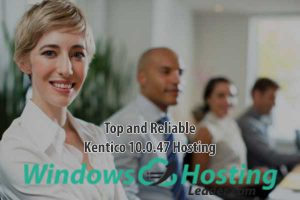 Top and Reliable Kentico 10.0.47 Hosting