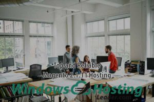 Top and Reliable Magento 2.1.11 Hosting