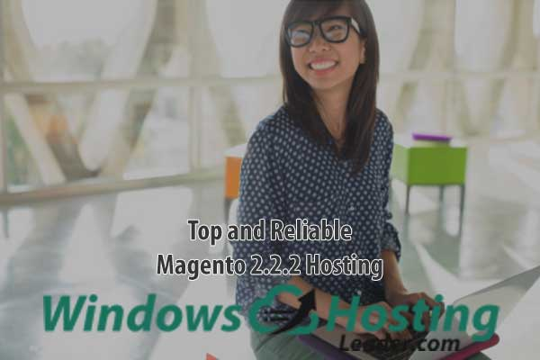 Top and Reliable Magento 2.2.2 Hosting