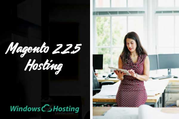 Top and Reliable Magento 2.2.5 Hosting