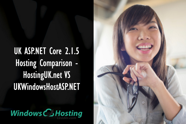 UK ASP.NET Core 2.1.5 Hosting Comparison - HostingUK.net VS UKWindowsHostASP.NET