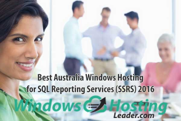 Best Australia Windows Hosting for SQL Reporting Services (SSRS) 2016
