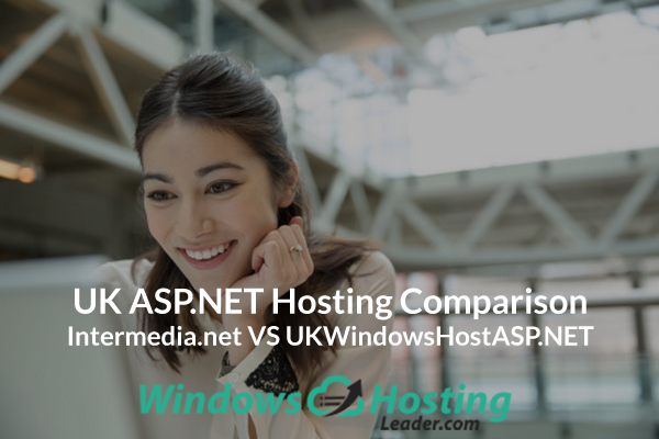 UK ASP.NET Hosting Comparison - Intermedia.net VS UKWindowsHostASP.NET