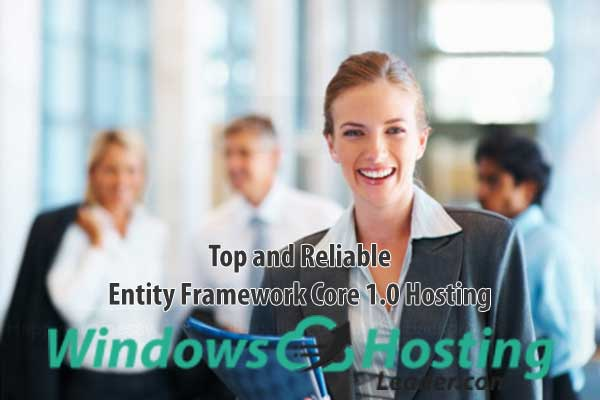 Top and Reliable Entity Framework Core 1.0 Hosting