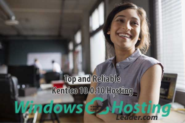 Top and Reliable Kentico 10.0.10 Hosting