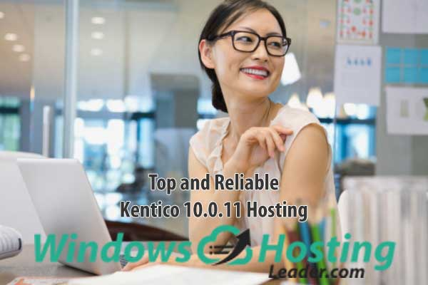Top and Reliable Kentico 10.0.11 Hosting