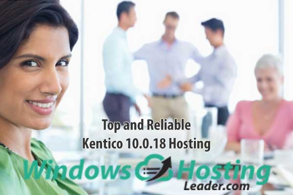 Top and Reliable Kentico 10.0.18 Hosting