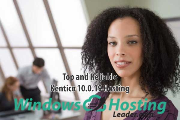 Top and Reliable Kentico 10.0.19 Hosting