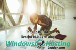 Top and Reliable Kentico 10.0.23 Hosting