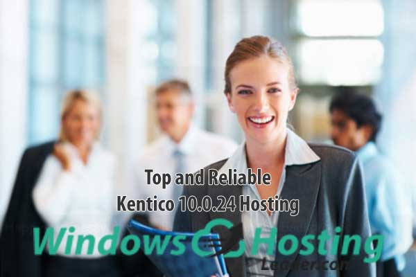 Top and Reliable Kentico 10.0.24 Hosting