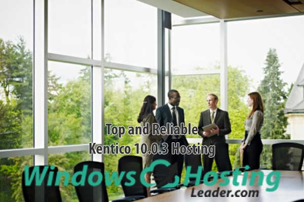 Top and Reliable Kentico 10.0.3 Hosting