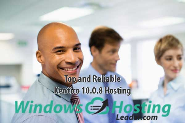 Top and Reliable Kentico 10.0.8 Hosting