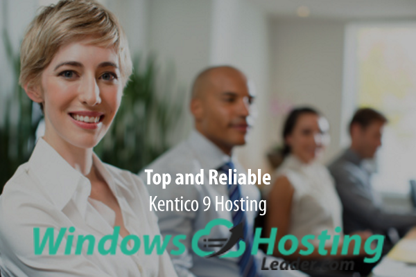 Top and Reliable Kentico 9 Hosting