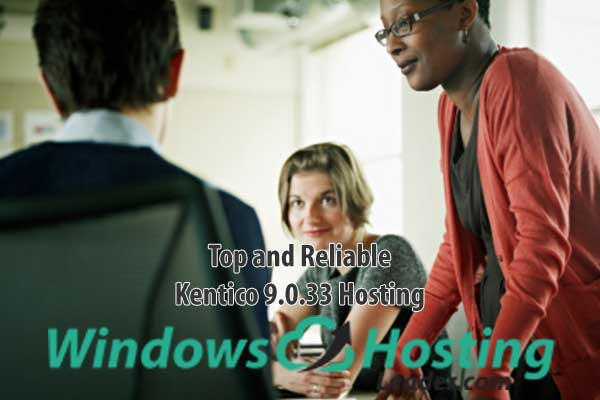 Top and Reliable Kentico 9.0.33 Hosting
