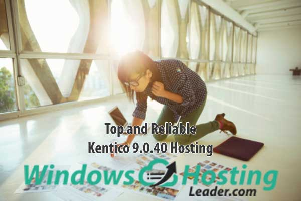 Top and Reliable Kentico 9.0.40 Hosting