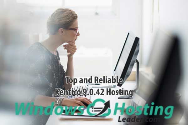 Top and Reliable Kentico 9.0.42 Hosting