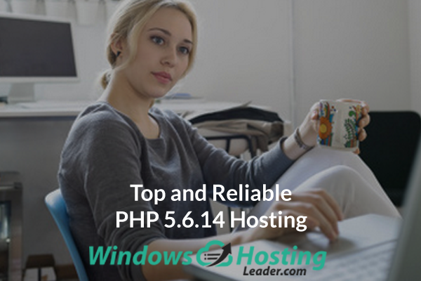 Top and Reliable PHP 5.6.14 Hosting