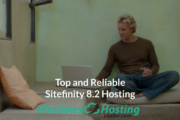 Top and Reliable Sitefinity 8.2 Hosting