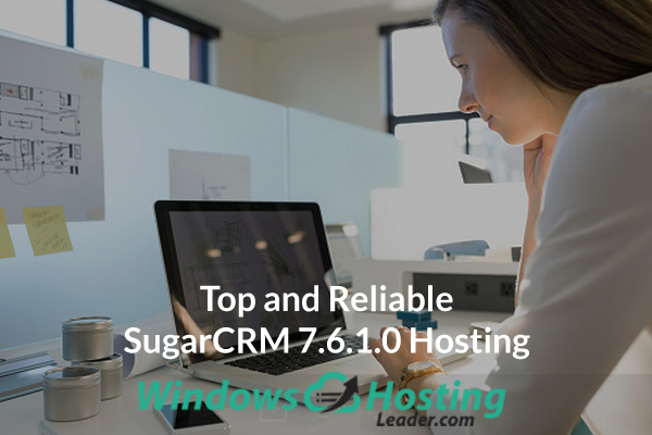 Top and Reliable SugarCRM 7.6.1.0 Hosting