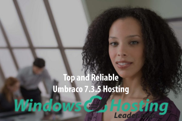 Top and Reliable Umbraco 7.3.5 Hosting