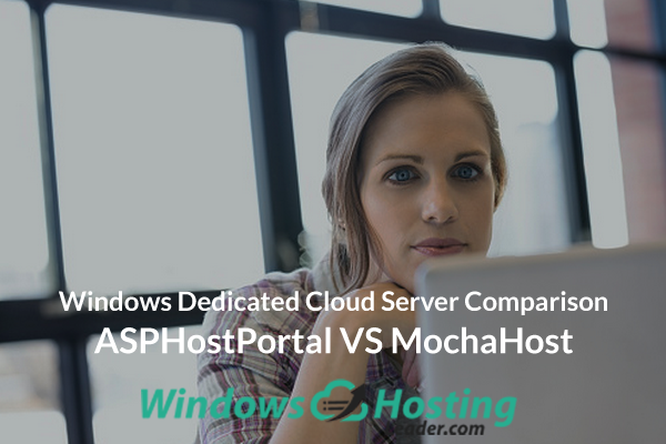 Windows Dedicated Cloud Server Comparison - ASPHostPortal VS MochaHost
